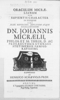 Oraculum Micraelianum Sive Sapientis Character In Exeqviis Viri [...] Dn. Johannis Micraelii, Philos. Et SS. Theol. D. Ac Prof. Rectoris Gymnasii Stetinensi [...]
