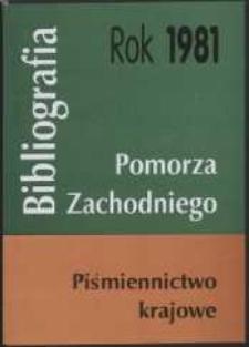 Bibliografia Pomorza Zachodniego. Piśmiennictwo Krajowe za Rok... 1981