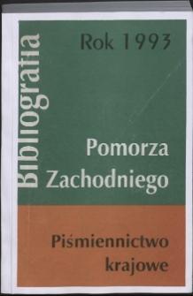 Bibliografia Pomorza Zachodniego. Piśmiennictwo Krajowe za Rok...1993