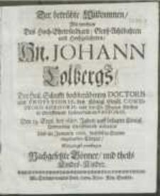 Der betrübte Wilkommen, Mit welchem des [...] Hn. Johann Colbergs, Der Heil. Schrifft [...] Doctoris und Professoris, [...] den 19. Sept. des 1687. Jahrs, auff [...] Universität Greiffswald entseelten Und im Januario 1688. hieselbst in Stettin eingesenckten Cörper [...]