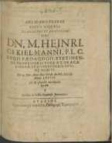 Heliconis Flores Beatis Manibus [...] Viri Dn. M. Heinrici Kielmanni, P.L.C. Regii Paedagogii Stetinensis Professoris Poes. Et Graecae Lingvae, Et Conrectoris [...] : Die 10. Febr. [...] M. DC. XLIX. Aetatis LXVIII. pie & placide excedentis sparsae