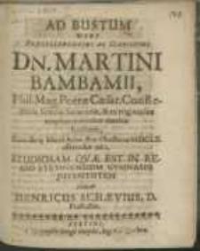 Ad Bustum Viri [...] Dn. Martini Bambamii [...] ConRectoris Scholae Senatoriae [...] Cum die 15. Martii [...] MDCLX. efferendus esset