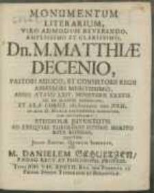 Monumentum Literarium, Viro [...] Dn. M. Matthiae Decenio, Pastori [...] Anno AEtatis LXIV. Ministerii XXXVII. Pie Et Placide Defuncto, Et [...] M DCLXII. Julii, In Aedae D. Mariae Solemniter Humando