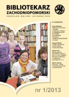 Bibliotekarz Zachodnio-Pomorski : biuletyn poświęcony sprawom bibliotek i czytelnictwa Pomorza Zachodniego. R.54, 2013 nr 1 (143)