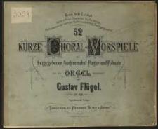 52 kurze Choral-Vorspiele : mit beigegebener Analyse nebst Finger- und Fusssatz : für die Orgel : Op. 108
