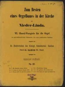 VI Choral-Vorspiele für Orgel : zu gettesdienstlichem Gebrauche, wie zum praktischen Studium : Op. 57