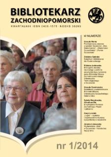 Bibliotekarz Zachodnio-Pomorski : biuletyn poświęcony sprawom bibliotek i czytelnictwa Pomorza Zachodniego. R.55, 2014 nr 1 (145)
