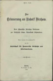 Zur Erinnerung an Rudolf Virchow : drei historische Arbeiten Virchows zur Geschichte seiner Vaterstadt Schivelbein