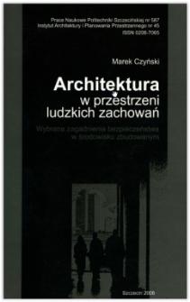 Architektura w przestrzeni ludzkich zachowań : wybrane zagadnienia bezpieczeństwa w środowisku zabudowanym