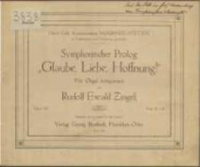 """Symphonischer Prolog """"Glaube, Liebe, Hoffnung!"""" : für Orgel : Opus 107"""