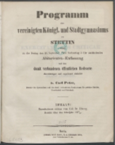Programm des Vereinigten Königlichen und Stadt-Gymnasiums zu Stettin : womit zu der ... stattfindenden Abiturienten-Entlassung und dem mit ihr verbundenen öffentlichen Redeacte ehrerbietigst und ergebenst einladet ...