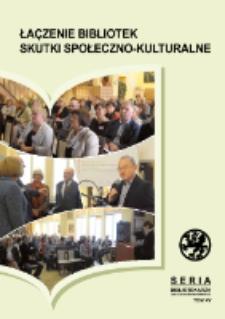 Łączenie bibliotek : skutki społeczno-kulturalne : materiały z ogólnopolskiej konferencji zorganizowanej przez Książnicę Pomorską, Szczecin, 4-5 listopada 2015 r.