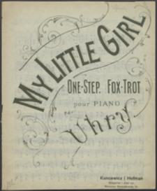 My little girl : one step : fox-trot : pour piano