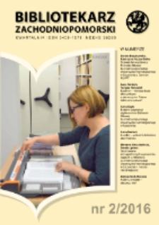Bibliotekarz Zachodnio-Pomorski : biuletyn poświęcony sprawom bibliotek i czytelnictwa Pomorza Zachodniego. R.57, 2016 nr 2 (153)