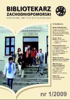 Bibliotekarz Zachodnio-Pomorski : biuletyn poświęcony sprawom bibliotek i czytelnictwa Pomorza Zachodniego. R.50, 2009 nr 1 (132)