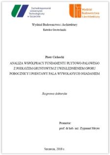 Analiza współpracy fundamentu płytowo-palowego z podłożem gruntowym z uwzględnidnidm oporu pobocznicy i podstawy pala wywołanych osiadaniem : rozprawa doktorska