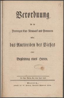 Verordnung für die Provinzen Kur-Neumark und Pommern wider das Austreiben des Viehes ohne Begleitung eines Hirten : De Dato Berlin, den 8ten April 1806