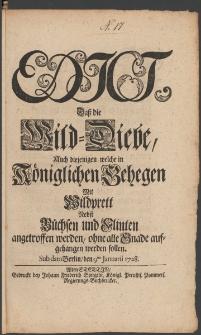 Edict, Dasz die Wild-Diebe, auch diejenigen, welche in Königlichen Gehegen Mit Wildprett Nebst Büchsen und Flinten angetroffen werden, ohne alle Gnade aufgehangen werden sollen : [Datum:] Sub dato Berlin, den 9ten Januarii 1728