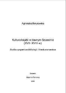 Kultura książki w dawnym Szczecinie (XVII-XVIII w.) : studia z pogranicza bibliologii i literaturoznawstwa