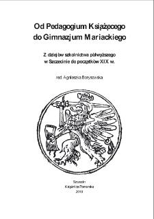 Od Pedagogium Książęcego do Gimnazjum Mariackiego : Z dziejów szkolnictwa półwyższego w Szczecinie do początków XIX w.