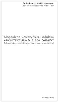 Architektura miejsca zabawy : zabawa jako czynnik integracji (w) przestrzeni miejskiej