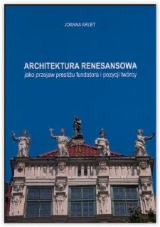 Architektura renesansowa jako przejaw prestiżu fundatora i pozycji twórcy