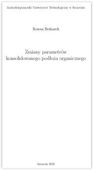 Zmiany parametrów konsolidowania podłoża organicznego / Roman Bednarek ; Zachodniopomorski Uniwersytet Technologiczny w Szczecinie.