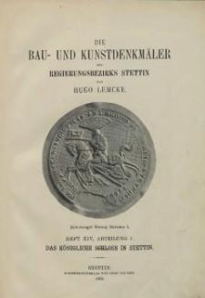 Die Bau- und Kunstdenkmäler der Provinz Pommern.T,2,Bd.2,H. 14, Abt. 1, Das Königliche Schloss in Stettin