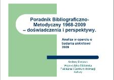"""""""Poradnik Bibliograficzno-Metodyczny"""" 1968-2009 - doświadczeniai perspektywy. Analiza w oparciu o badania ankietowe 2009 r."""