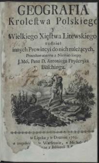 Geografia Krolestwa Polskiego y Wielkiego Xięstwa Litewskiego, tudzież innych Prowincyi do nich należących
