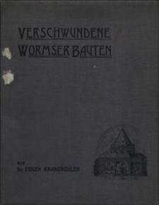 Verschwundene Wormser Bauten : Beiträge zur Baugeschichte und Topographie der Stadt