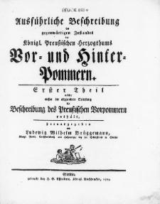 Ausführliche Beschreibung des gegenwärtigen Zustandes des Königl. Preussischen Herzogthums Vor- und Hinter-Pommern. T. 1, welcher ausser der allgemeinen Einleitung die Beschreibung des Preussischen Vorpommern enthält