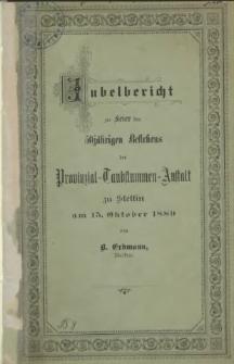 Jubelbericht zur Feier des 50jähr. Bestehens der Provinzial-Taubstummen-Anstalt zu Stettin : am 15. Oktober 1889