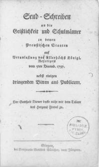 Send-Schreiben an die Geistlichkeit und Schulmänner in denen Preussischen Staaten auf Veranlassung des Allerhöchst Königl. Rescripts vom 5ten Decemb. 1797. nebst einigen dringenden Bitten ans Publicum