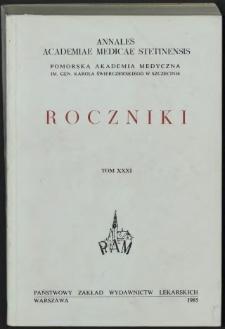 Annales Academiae Medicae Stetinensis = Roczniki Pomorskiej Akademii Medycznej w Szczecinie. 1985, 31