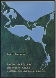 Zalew Szczeciński : środowiskowe warunki współczesnej sedymentacji lagunowej