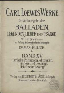 Carl Loewes Werke. Bd 15 Lyrische Fantasien, Allegorien, Hymnen und Gesänge, Hebraische Gesänge