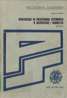 Wprowadzenie do projektowania systemowego w architekturze i urbanistyce. Cz. 1