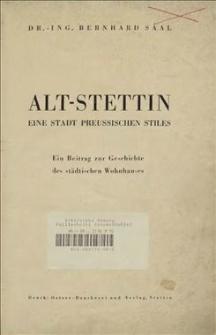 Alt-Stettin : Stadt preussischen Stiles : ein Beitrag zur Geschichte des städtischen Wohnhauses